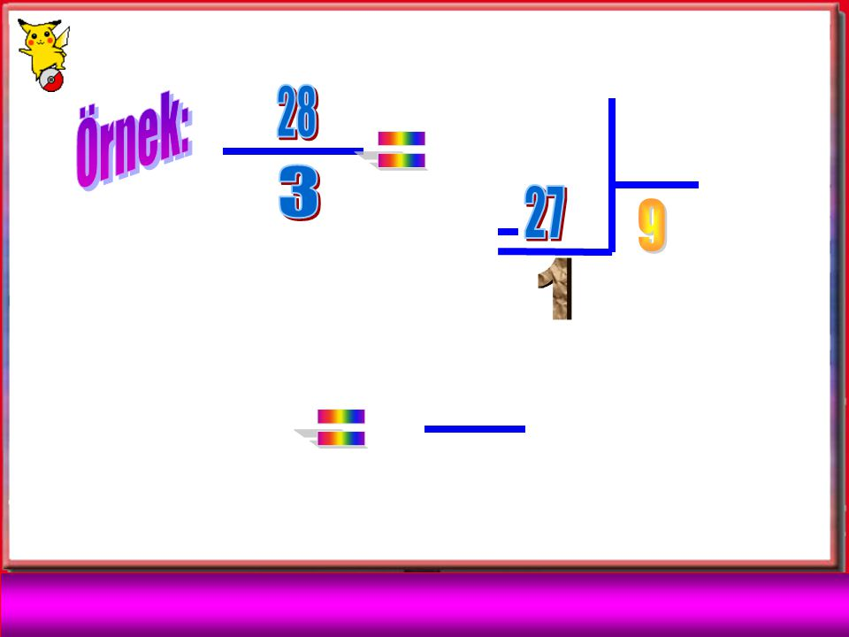 Örnek: 28 = 3 27 9 1 =