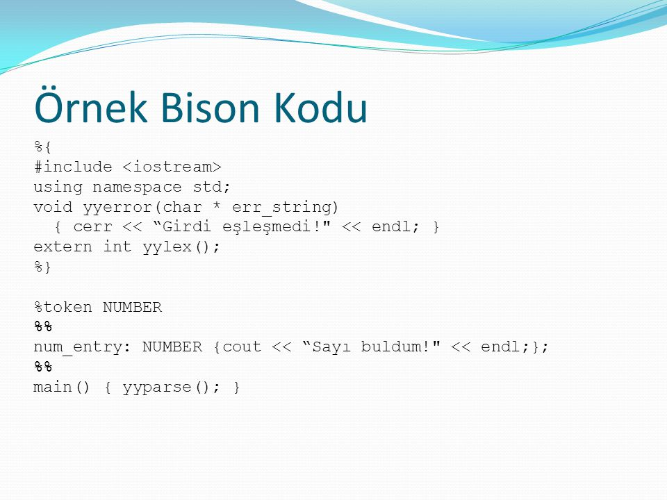 Örnek Bison Kodu %{ #include <iostream> using namespace std;