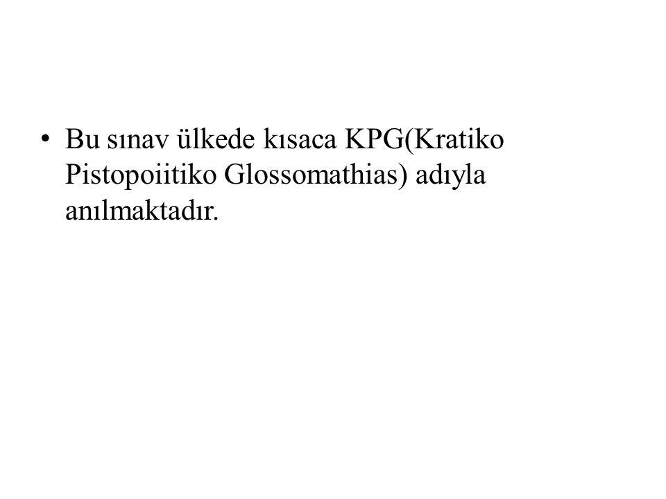 Bu sınav ülkede kısaca KPG(Kratiko Pistopoiitiko Glossomathias) adıyla anılmaktadır.
