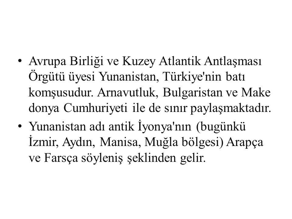 Avrupa Birliği ve Kuzey Atlantik Antlaşması Örgütü üyesi Yunanistan, Türkiye nin batı komşusudur. Arnavutluk, Bulgaristan ve Makedonya Cumhuriyeti ile de sınır paylaşmaktadır.