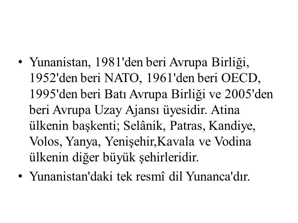 Yunanistan, 1981 den beri Avrupa Birliği, 1952 den beri NATO, 1961 den beri OECD, 1995 den beri Batı Avrupa Birliği ve 2005 den beri Avrupa Uzay Ajansı üyesidir. Atina ülkenin başkenti; Selânik, Patras, Kandiye, Volos, Yanya, Yenişehir,Kavala ve Vodina ülkenin diğer büyük şehirleridir.