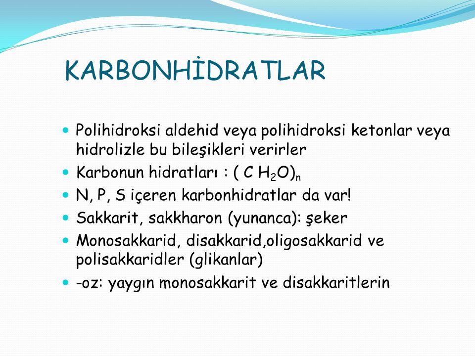KARBONHİDRATLAR Polihidroksi aldehid veya polihidroksi ketonlar veya hidrolizle bu bileşikleri verirler.