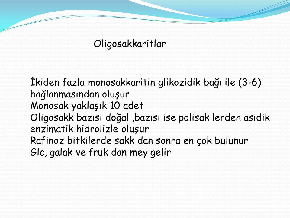 Oligosakkaritlar İkiden fazla monosakkaritin glikozidik bağı ile (3-6) bağlanmasından oluşur. Monosak yaklaşık 10 adet.