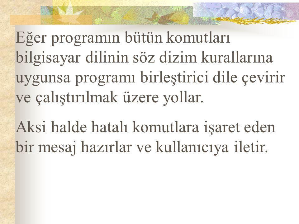 Eğer programın bütün komutları bilgisayar dilinin söz dizim kurallarına uygunsa programı birleştirici dile çevirir ve çalıştırılmak üzere yollar.