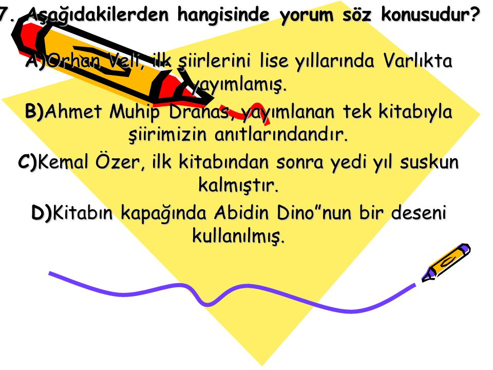 C)Kemal Özer, ilk kitabından sonra yedi yıl suskun kalmıştır.