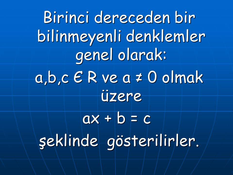 Birinci dereceden bir bilinmeyenli denklemler genel olarak: