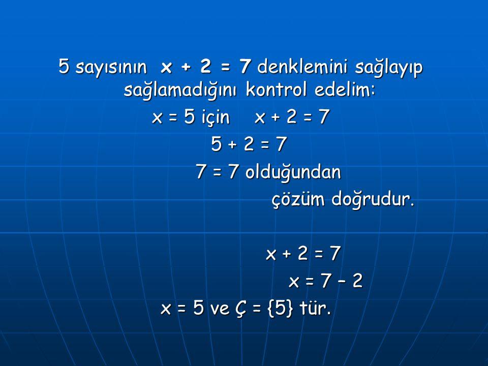 5 sayısının x + 2 = 7 denklemini sağlayıp sağlamadığını kontrol edelim: