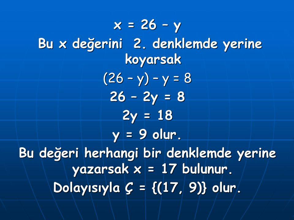 Bu x değerini 2. denklemde yerine koyarsak (26 – y) – y = 8