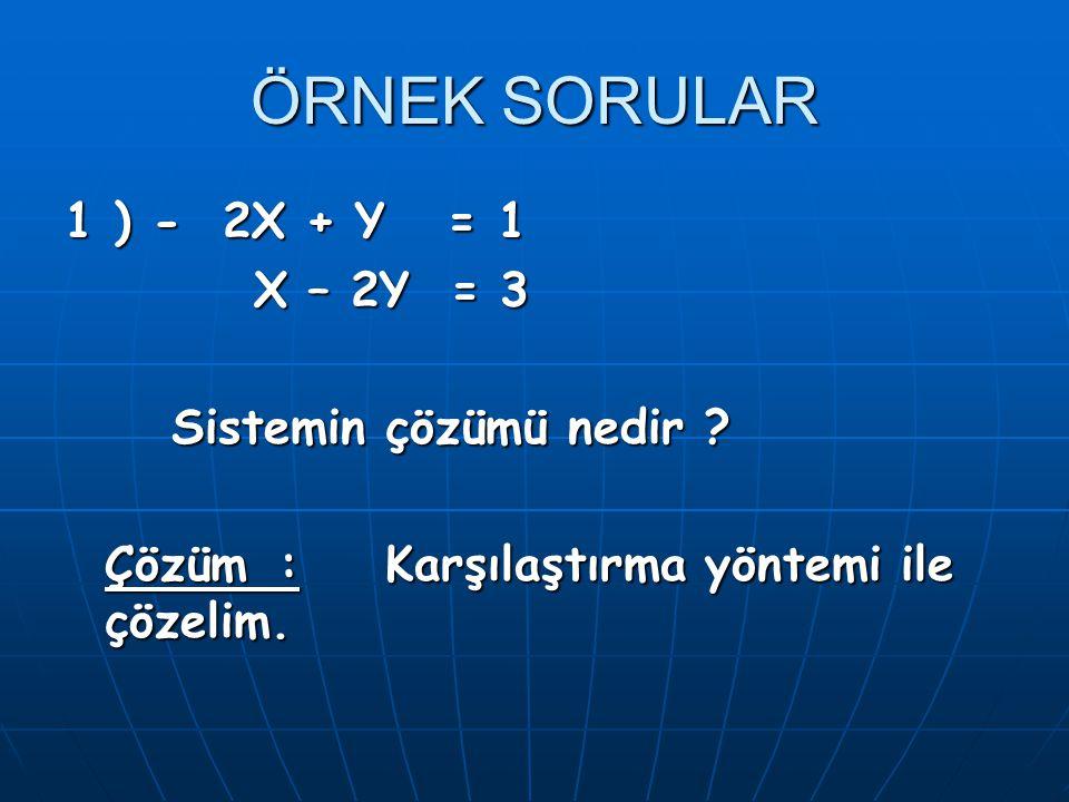 ÖRNEK SORULAR 1 ) - 2X + Y = 1 X – 2Y = 3 Sistemin çözümü nedir