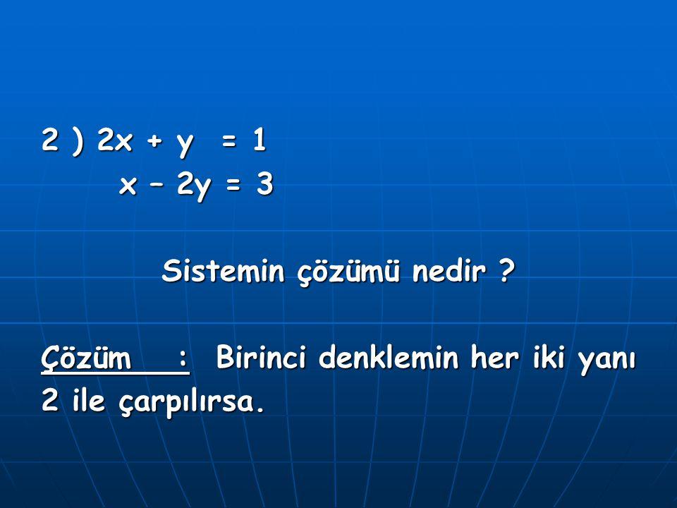 2 ) 2x + y = 1 x – 2y = 3. Sistemin çözümü nedir .