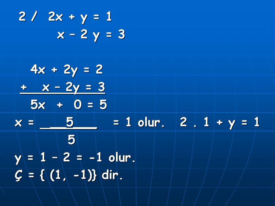 2 / 2x + y = 1 x – 2 y = 3. 4x + 2y = 2. + x – 2y = 3. 5x + 0 = 5. x = __5___ = 1 olur. 2 . 1 + y = 1.