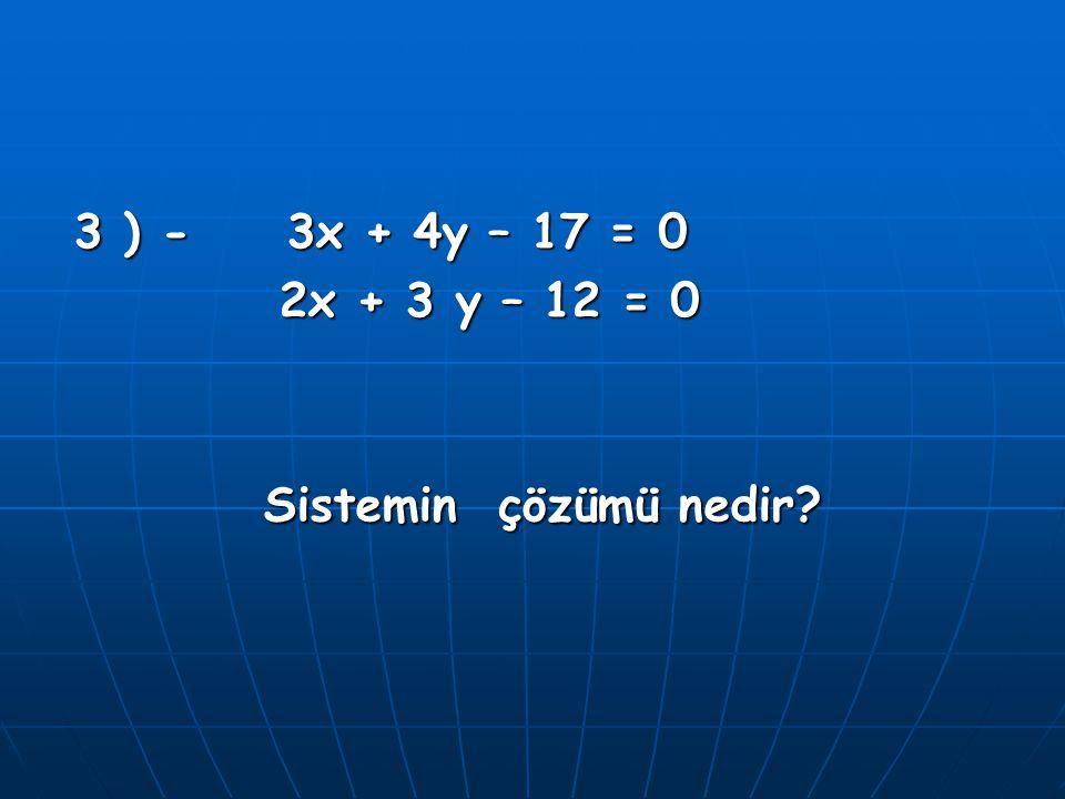 3 ) - 3x + 4y – 17 = 0 2x + 3 y – 12 = 0 Sistemin çözümü nedir