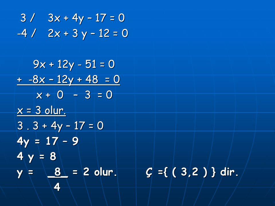 3 / 3x + 4y – 17 = 0 -4 / 2x + 3 y – 12 = 0. 9x + 12y - 51 = 0. + -8x – 12y + 48 = 0. x + 0 – 3 = 0.
