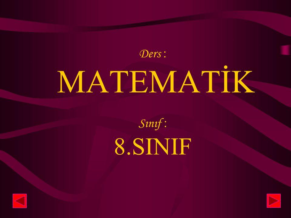 Ders : MATEMATİK Sınıf : 8.SINIF