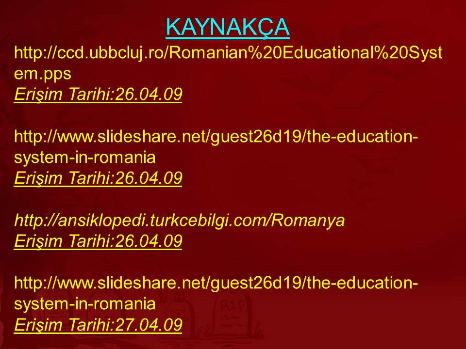 KAYNAKÇA http://ccd.ubbcluj.ro/Romanian%20Educational%20System.pps