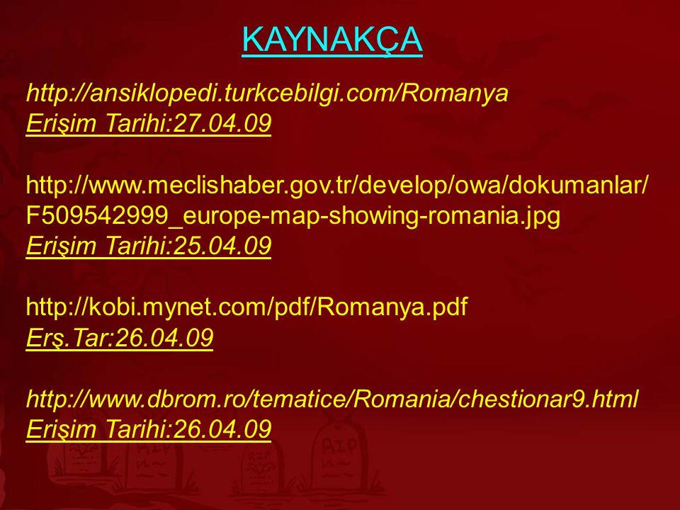 KAYNAKÇA http://ansiklopedi.turkcebilgi.com/Romanya