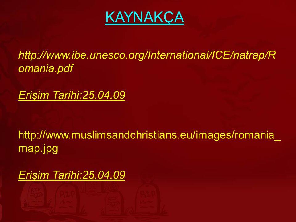 KAYNAKÇA http://www.ibe.unesco.org/International/ICE/natrap/Romania.pdf. Erişim Tarihi:25.04.09.