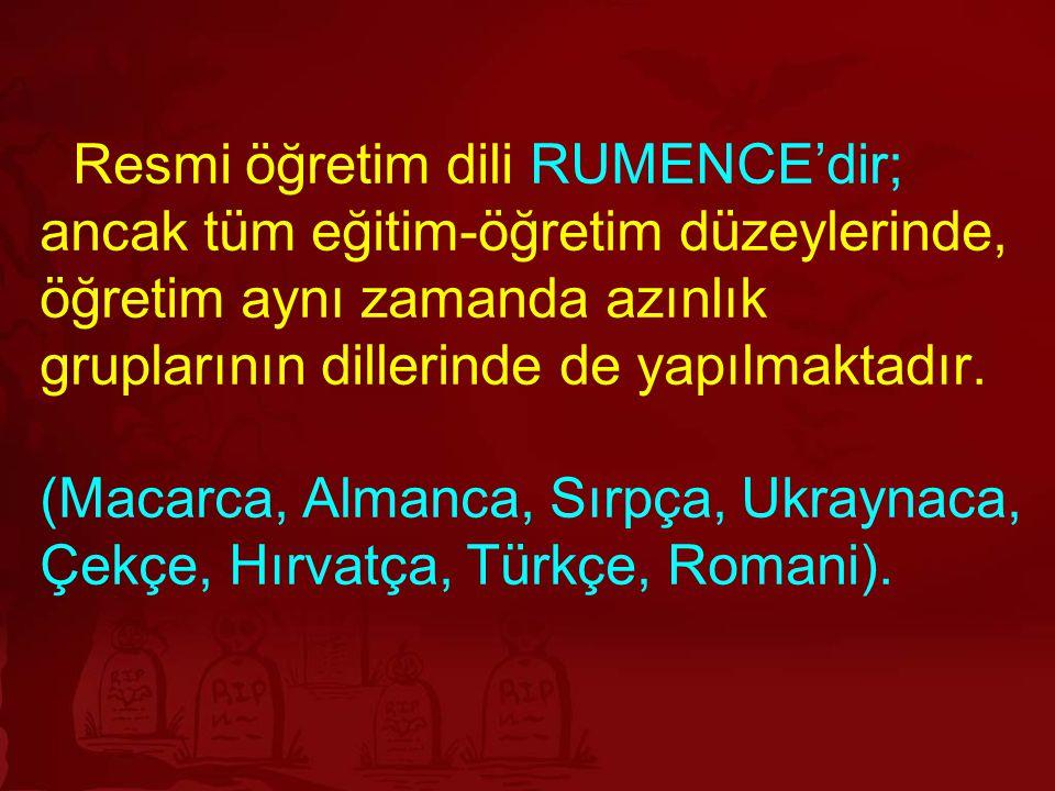Resmi öğretim dili RUMENCE'dir; ancak tüm eğitim-öğretim düzeylerinde, öğretim aynı zamanda azınlık gruplarının dillerinde de yapılmaktadır.