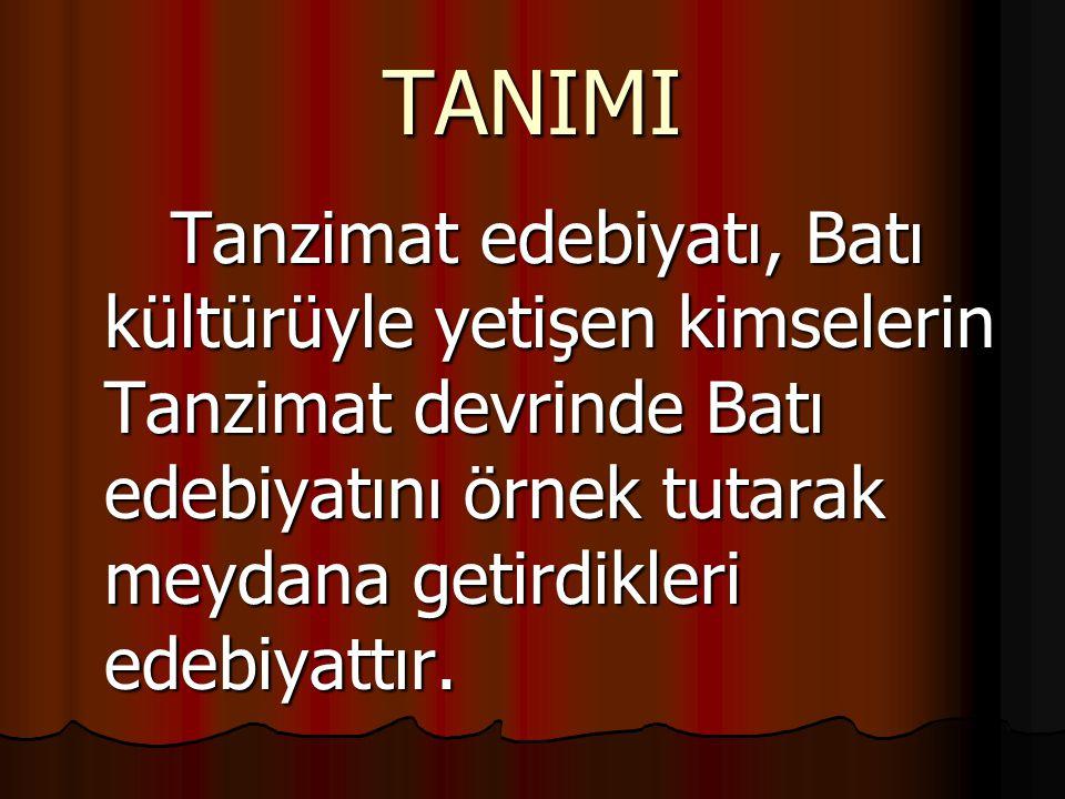 TANIMI Tanzimat edebiyatı, Batı kültürüyle yetişen kimselerin Tanzimat devrinde Batı edebiyatını örnek tutarak meydana getirdikleri edebiyattır.