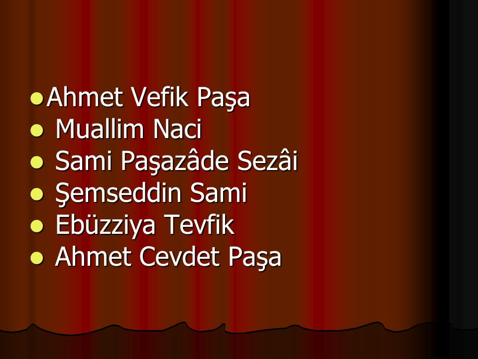 Ahmet Vefik Paşa Muallim Naci Sami Paşazâde Sezâi Şemseddin Sami Ebüzziya Tevfik Ahmet Cevdet Paşa