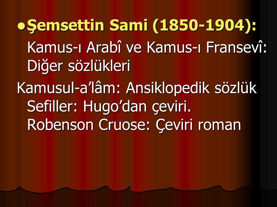 Şemsettin Sami (1850-1904): Kamus-ı Arabî ve Kamus-ı Fransevî: Diğer sözlükleri.