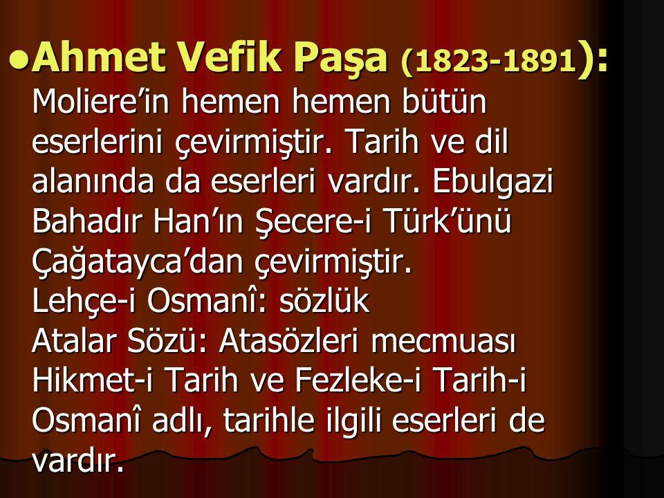 Ahmet Vefik Paşa (1823-1891): Moliere'in hemen hemen bütün eserlerini çevirmiştir.