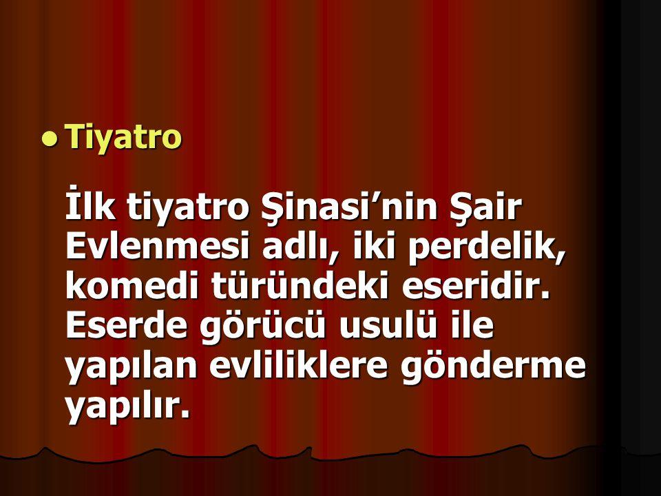 Tiyatro İlk tiyatro Şinasi'nin Şair Evlenmesi adlı, iki perdelik, komedi türündeki eseridir.