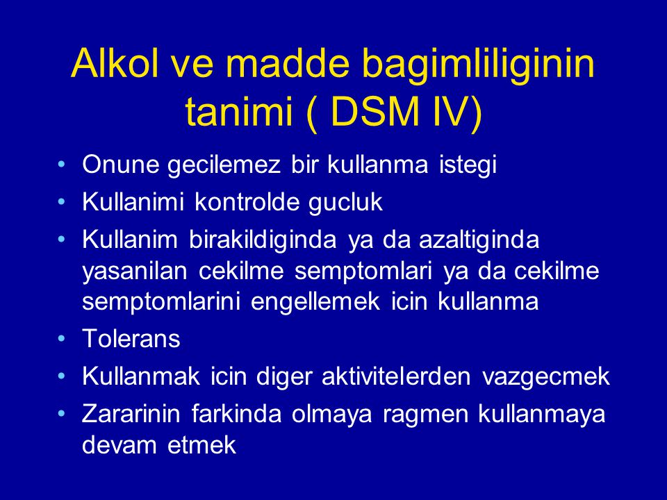 Alkol ve madde bagimliliginin tanimi ( DSM IV)