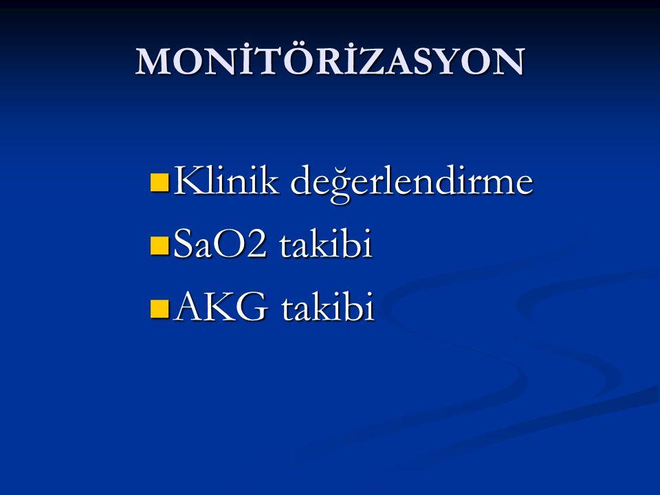 MONİTÖRİZASYON Klinik değerlendirme SaO2 takibi AKG takibi