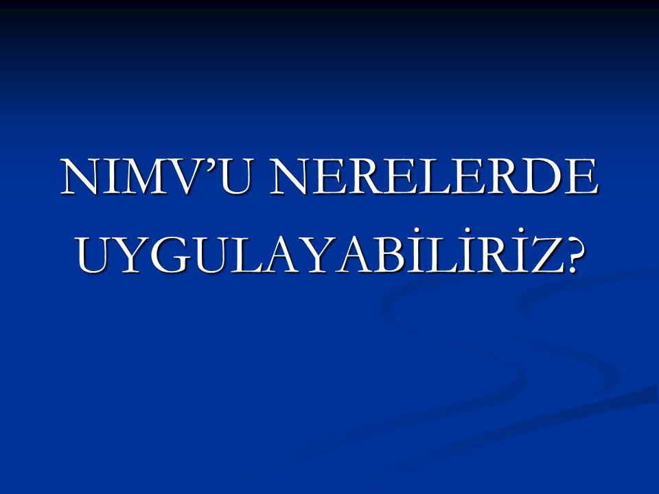 NIMV'U NERELERDE UYGULAYABİLİRİZ