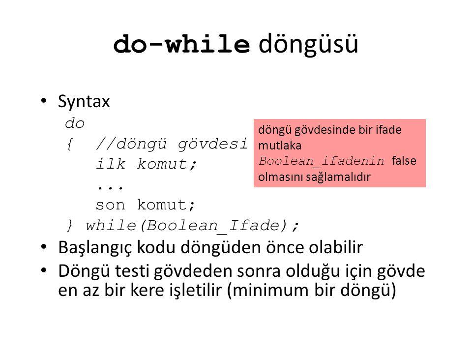 do-while döngüsü Syntax Başlangıç kodu döngüden önce olabilir
