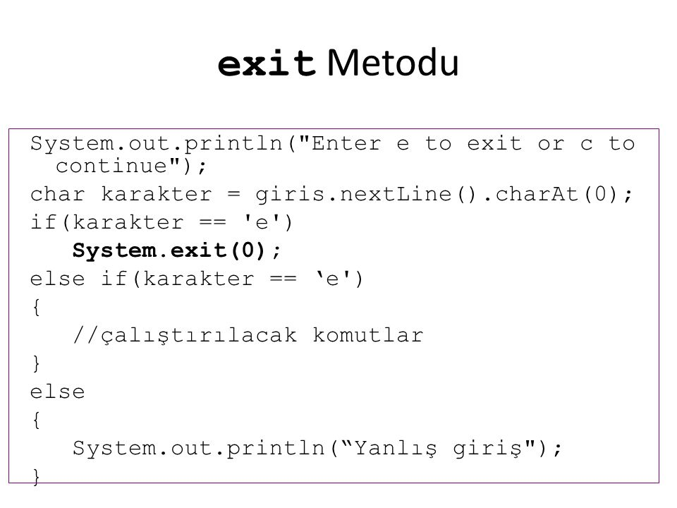 exit Metodu System.out.println( Enter e to exit or c to continue );
