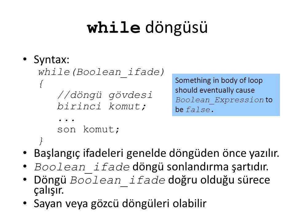 while döngüsü Syntax: while(Boolean_ifade) { //döngü gövdesi. birinci komut; ... son komut; }