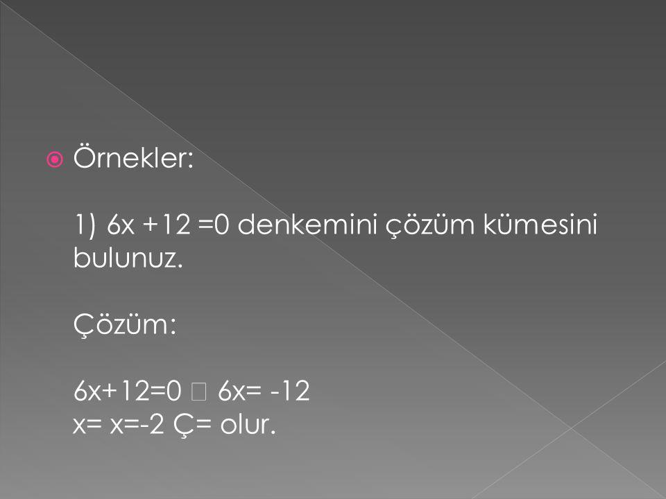 Örnekler: 1) 6x +12 =0 denkemini çözüm kümesini bulunuz