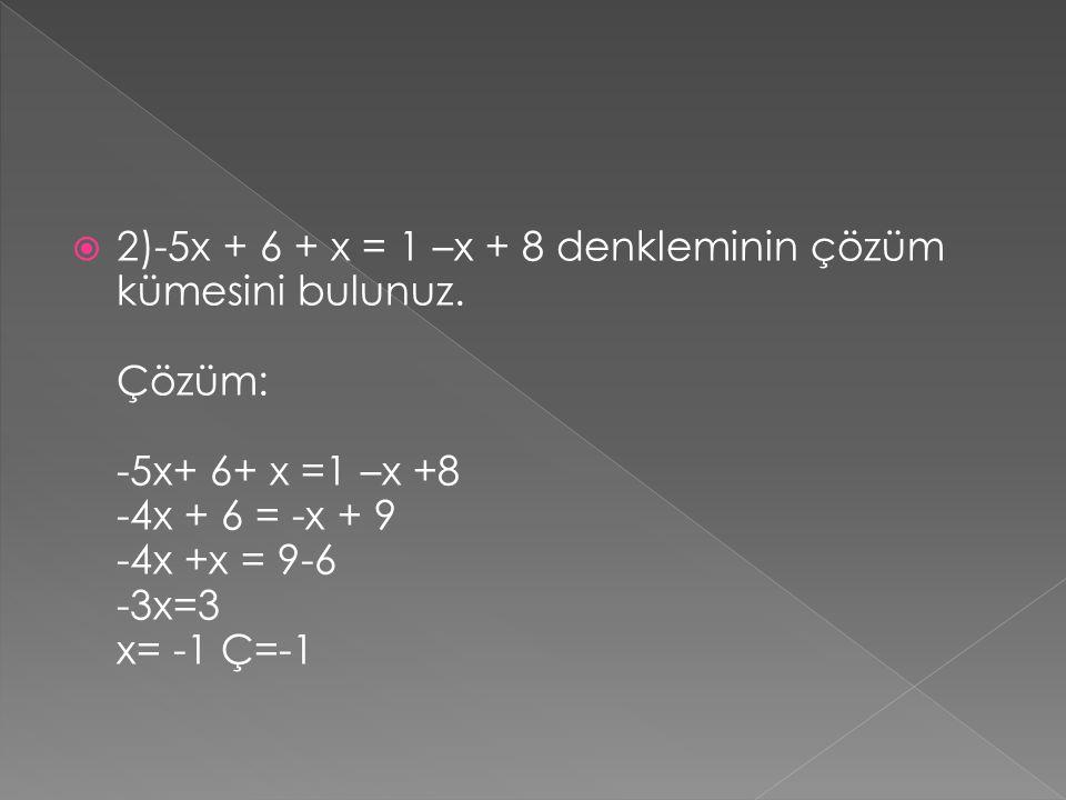 2)-5x + 6 + x = 1 –x + 8 denkleminin çözüm kümesini bulunuz