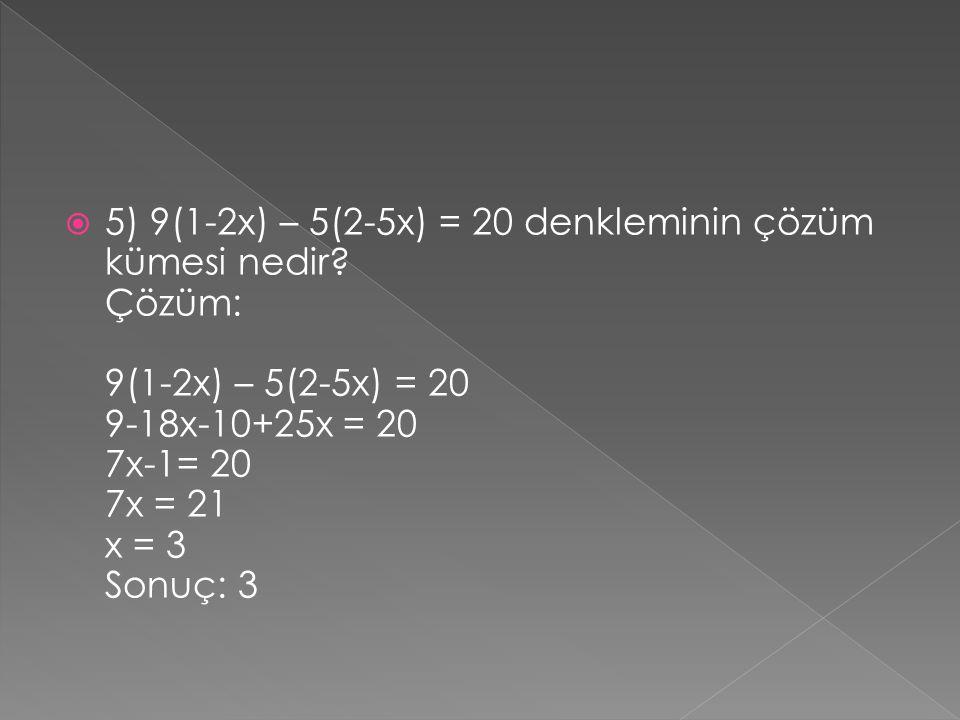 5) 9(1-2x) – 5(2-5x) = 20 denkleminin çözüm kümesi nedir