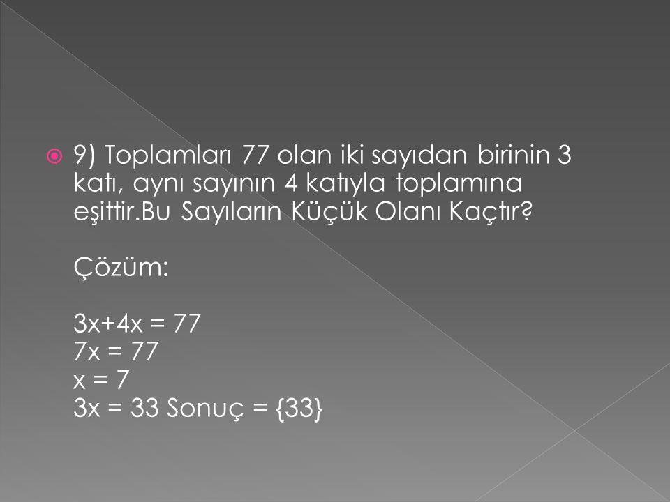 9) Toplamları 77 olan iki sayıdan birinin 3 katı, aynı sayının 4 katıyla toplamına eşittir.Bu Sayıların Küçük Olanı Kaçtır.