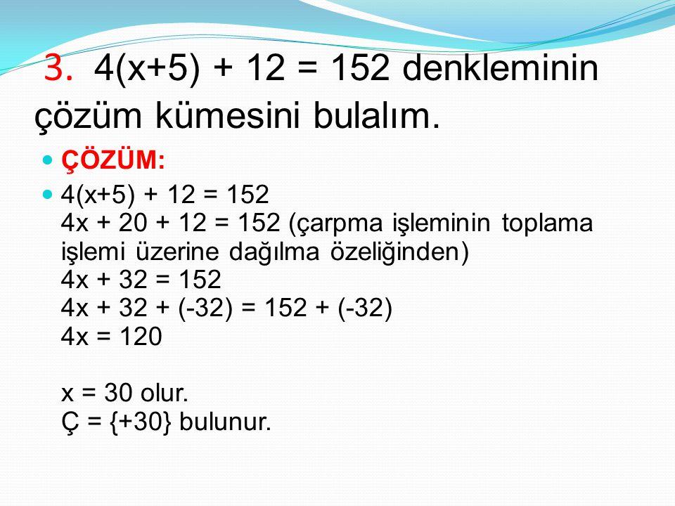 3. 4(x+5) + 12 = 152 denkleminin çözüm kümesini bulalım.