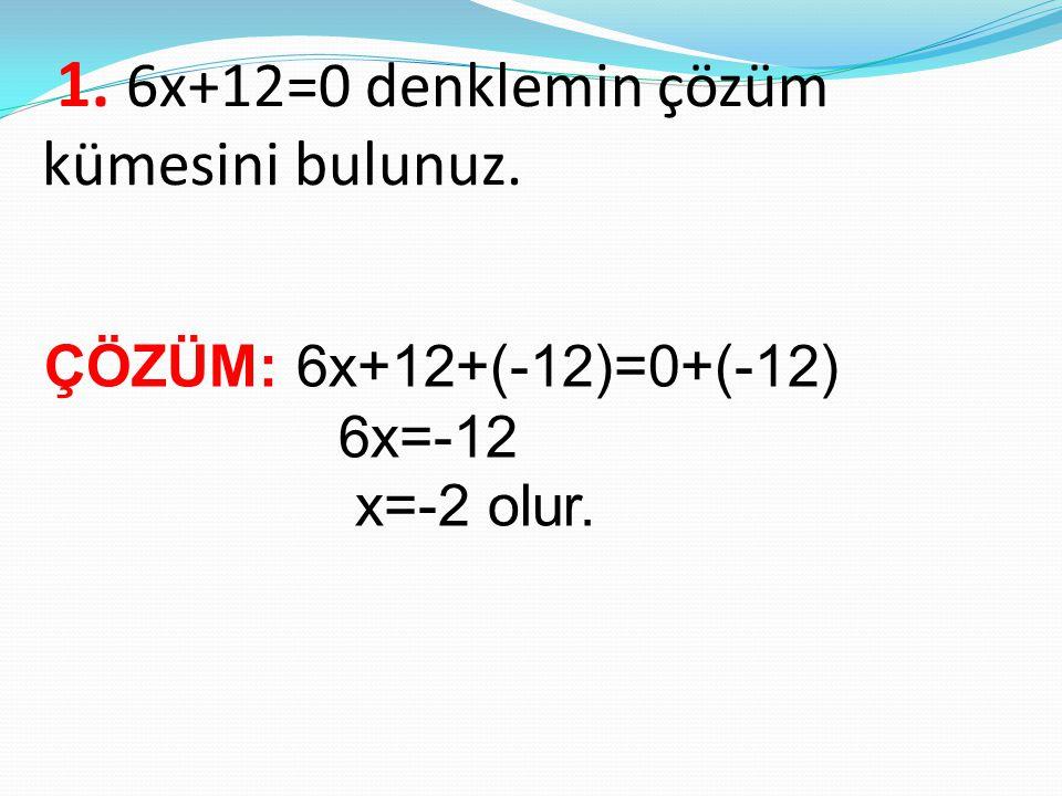 1. 6x+12=0 denklemin çözüm kümesini bulunuz.