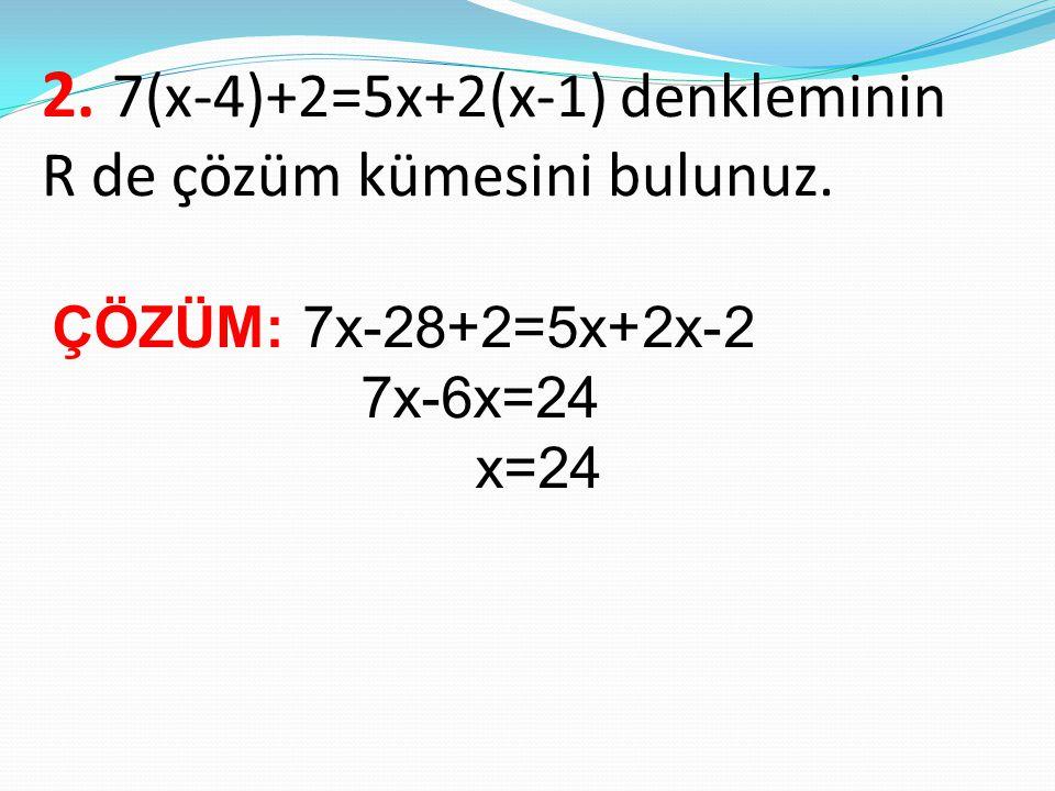 2. 7(x-4)+2=5x+2(x-1) denkleminin R de çözüm kümesini bulunuz.