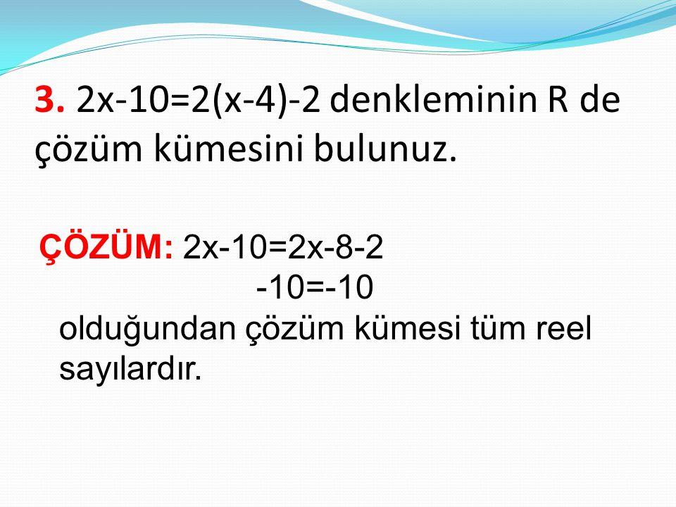 3. 2x-10=2(x-4)-2 denkleminin R de çözüm kümesini bulunuz.