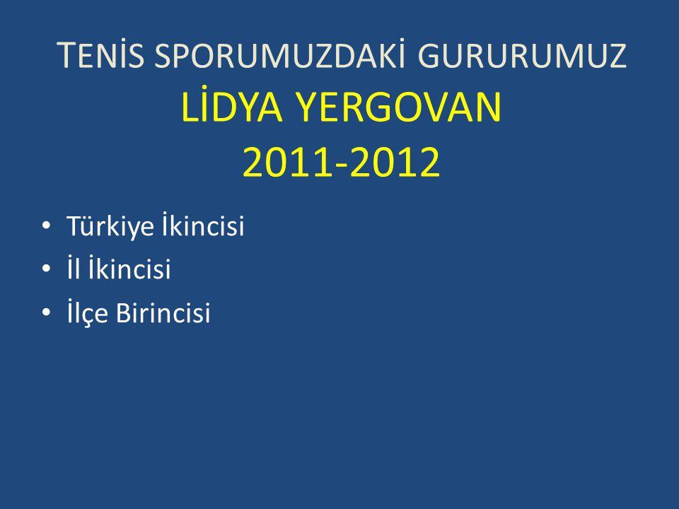 TENİS SPORUMUZDAKİ GURURUMUZ LİDYA YERGOVAN 2011-2012