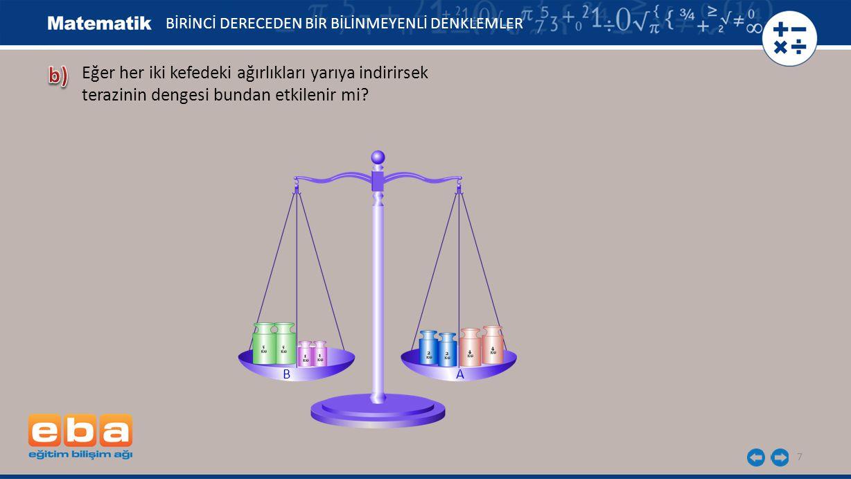 b) Eğer her iki kefedeki ağırlıkları yarıya indirirsek