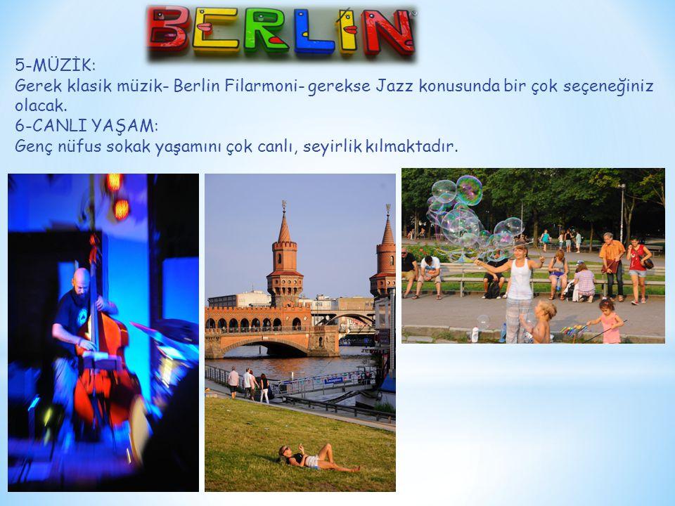 5-MÜZİK: Gerek klasik müzik- Berlin Filarmoni- gerekse Jazz konusunda bir çok seçeneğiniz olacak. 6-CANLI YAŞAM: