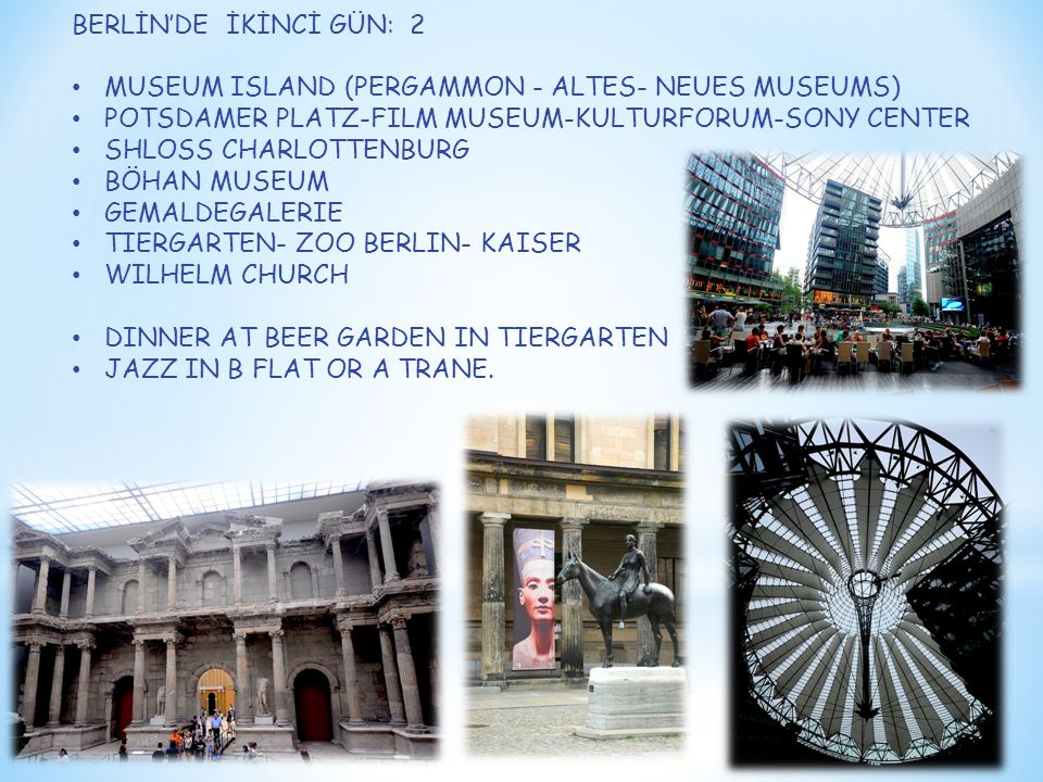 BERLİN'DE İKİNCİ GÜN: 2 MUSEUM ISLAND (PERGAMMON - ALTES- NEUES MUSEUMS) POTSDAMER PLATZ-FILM MUSEUM-KULTURFORUM-SONY CENTER.