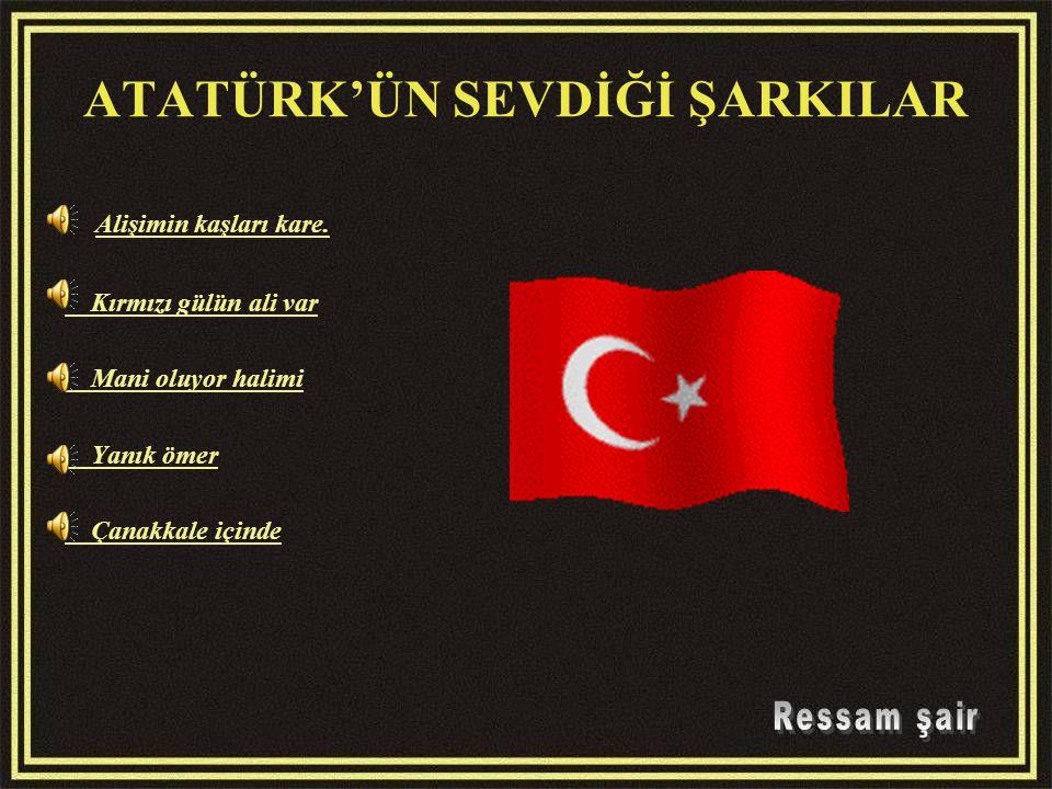 ATATÜRK'ÜN SEVDİĞİ ŞARKILAR