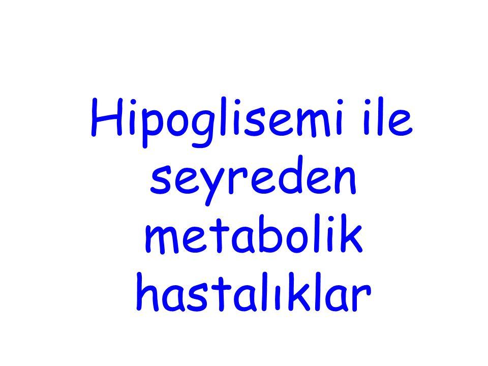 Hipoglisemi ile seyreden metabolik hastalıklar