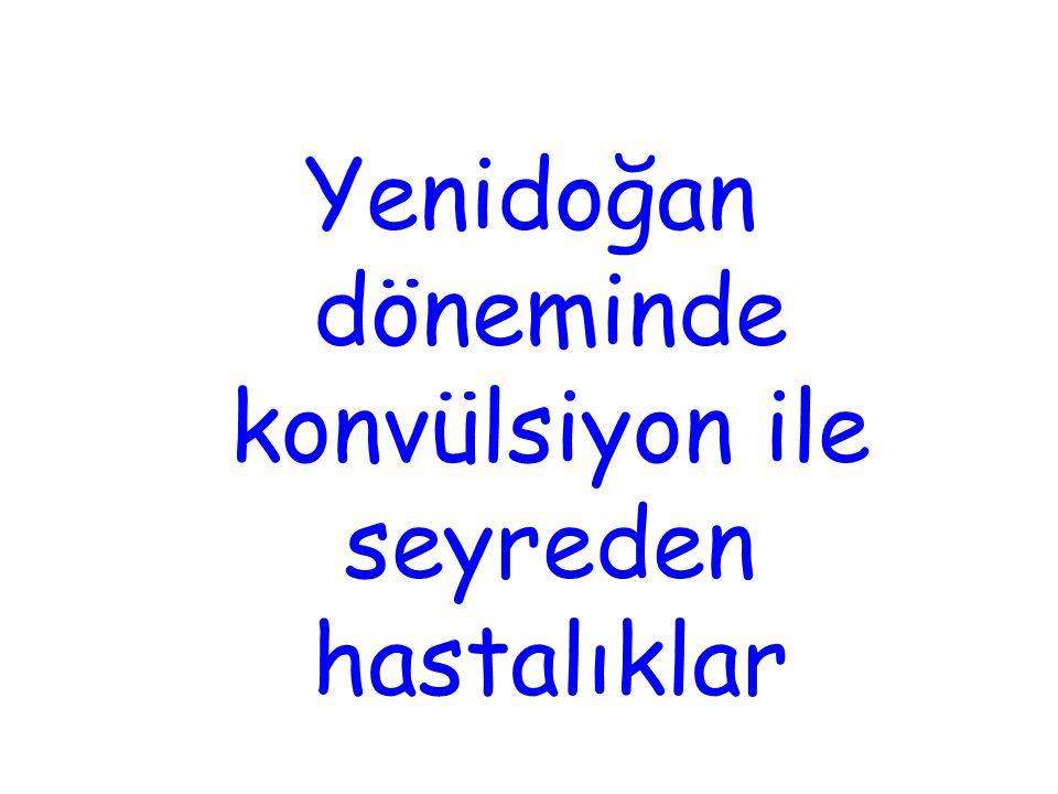 Yenidoğan döneminde konvülsiyon ile seyreden hastalıklar