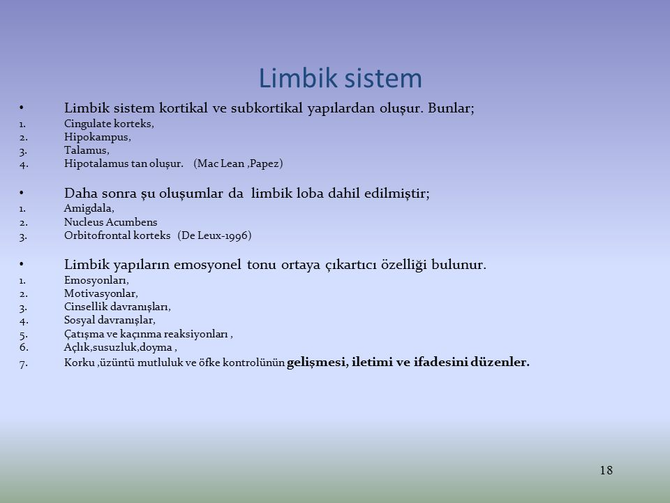 Limbik sistem Limbik sistem kortikal ve subkortikal yapılardan oluşur. Bunlar; Cingulate korteks, Hipokampus,
