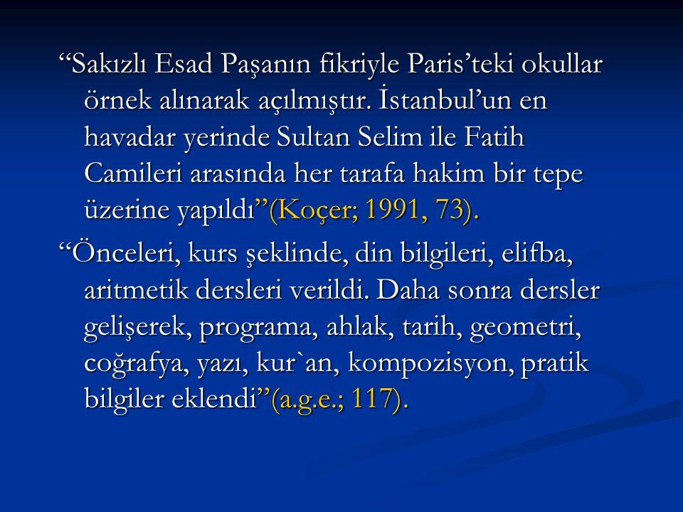 Sakızlı Esad Paşanın fikriyle Paris'teki okullar örnek alınarak açılmıştır. İstanbul'un en havadar yerinde Sultan Selim ile Fatih Camileri arasında her tarafa hakim bir tepe üzerine yapıldı (Koçer; 1991, 73).